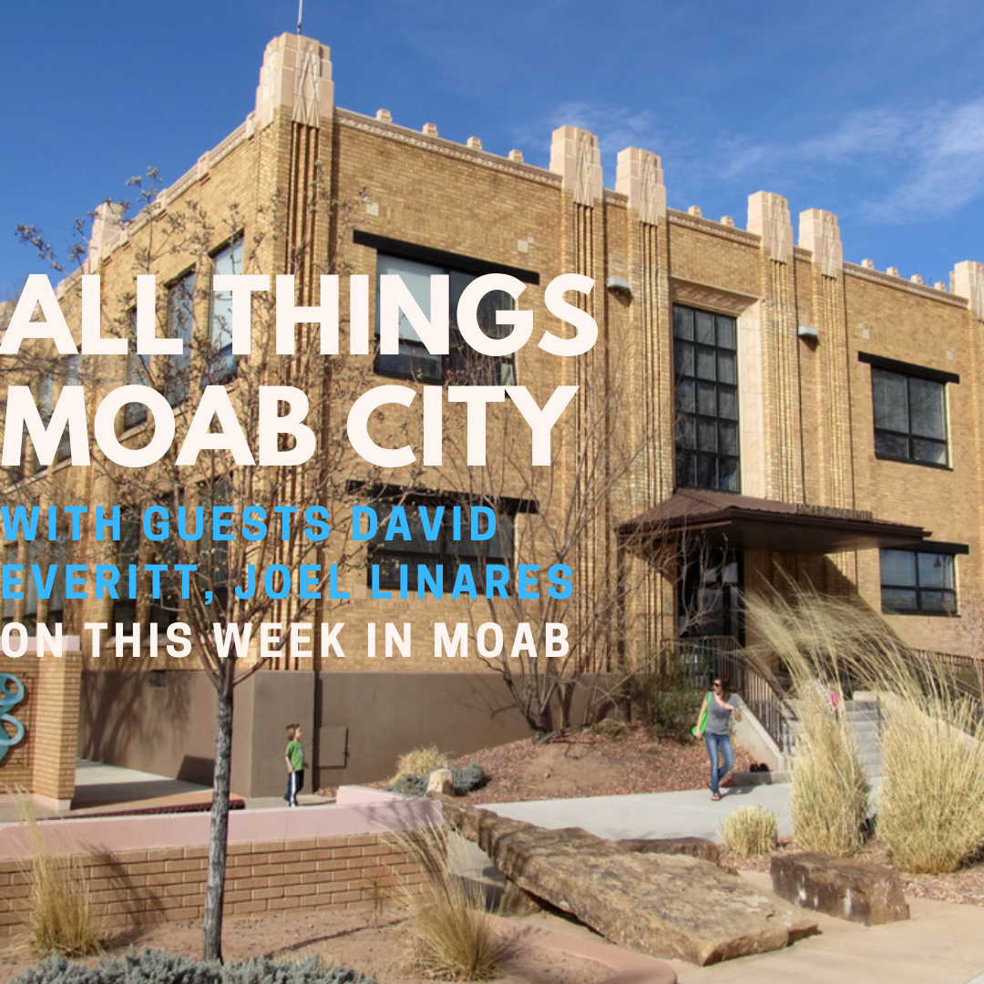 David Everitt, Joel Linares on This Week in Moab
