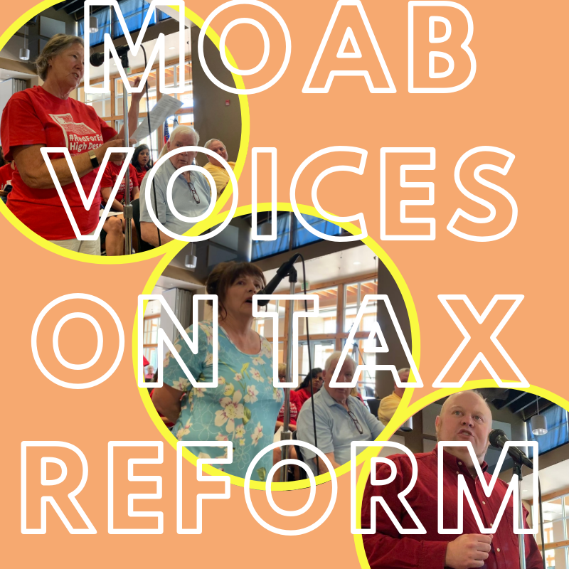 Moab Voices on Tax Reform – Get An Earful