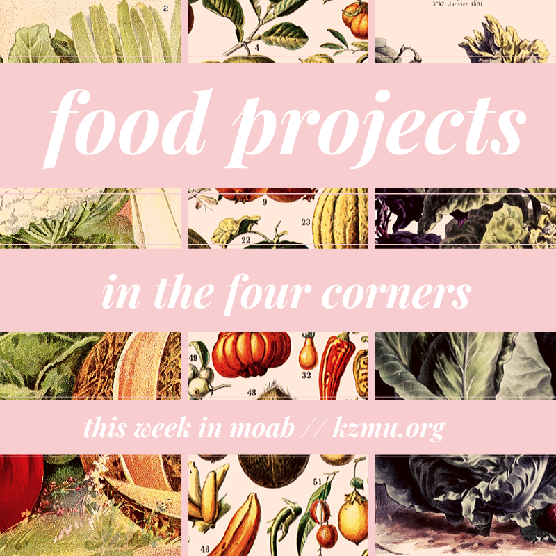 Food Projects in the Four Corners – This Week In Moab